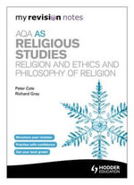 My Revision Notes : AQA AS Religious Studies: Religion and Ethics and Philosophy of Religion - Peter Cole