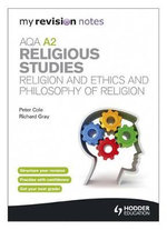 My Revision Notes : AQA A2 Religious Studies: Religion and Ethics and Philosophy of Religion - Peter Cole