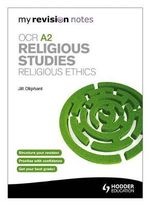 My Revision Notes : OCR A2 Religious Studies: Religious Ethics - Jill Oliphant