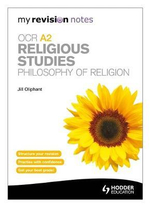 My Revision Notes : OCR A2 Religious Studies: Philosophy of Religion - Jill Oliphant