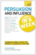 Persuasion & Influence in a Week : Teach Yourself  - Di McLanachan