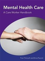 Mental Health Care a Care Worker Handbook : Critical Sociological Perspectives - Tina Tilmouth