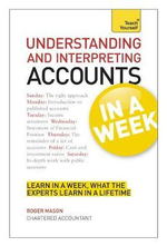 Teach Yourself : Understanding and Interpreting Accounts in a Week - Roger Mason