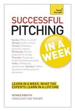 Teach Yourself Successful Pitching for Business in a Week : Tyw - Patrick Forsyth