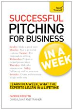 Successful Pitching For Business In A Week : Teach Yourself - Patrick Forsyth