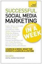 Teach Yourself Successful Social Media Marketing in a Week : Are You Making Things Happen or Just Making Noise? - Nick Smith
