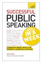 Successful Public Speaking in a Week : Teach Yourself  - Matt Avery