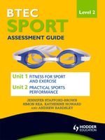 BTEC First Sport Level 2 Assessment Guide : Unit 1 Fitness for Sport & Unit 2 Exercise and Practical Sports Performance - Jennifer Stafford-Brown
