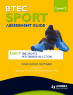 BTEC First Sport Level 2 Assessment Guide : Unit 4 The Sports Performer in Action - Katherine Howard