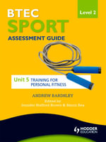 BTEC First Sport Level 2 Assessment Guide : Unit 5 Training for Personal Fitness - Andrew Bardsley