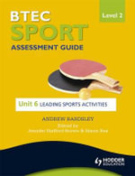 BTEC First Sport Level 2 Assessment Guide : Leading Sports Activities Unit 6 - Andrew Bardsley