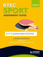 BTEC First Sport Level 2 Assessment Guide : Unit 6 Leading Sports Activities - Andrew Bardsley
