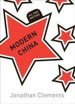 Modern China : All That Matters - Jonathan Clements