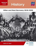 National 4 & 5 History : Hitler and Nazi Germany 1919-1939 - John A. Kerr