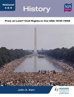 National 4 & 5 History : Free at Last? Civil Rights in the USA 1918-1968 - John Kerr