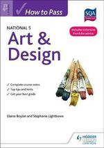 How to Pass National 5 Art & Design : Clothing, Headwear, Body Decorations, and Footwear... - Elaine Boylan