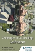 Challenges in Counselling : Self-harm - Andrew Reeves