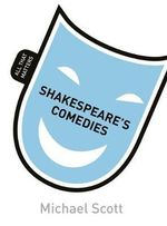 Shakespeare's Comedies : All That Matters - Mike Scott