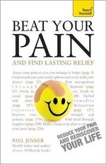 Beat Your Pain and Find Lasting Relief : Teach Yourself - Paul Jenner