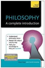 Philosophy - a Complete Introduction : Teach Yourself - Sharon Kaye