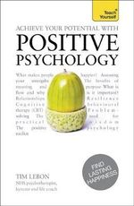 Achieve Your Potential with Positive Psychology : Teach Yourself - Tim LeBon