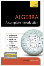 Teach Yourself Algebra - A Complete Introduction : A Step-by-Step Guide to Learning Key Numeracy Skil... - Hugh Neill
