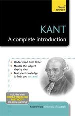 Kant - A Complete Introduction : Teach Yourself - Robert Wicks
