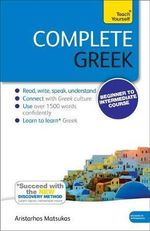Complete Greek (Learn Greek with Teach Yourself) : Teach Yourself - Aristarhos Matsukas