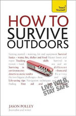 How to Survive Outdoors : A Teach Yourself  - Jason Polley