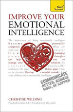 Improve Your Emotional Intelligence - Communicate Better, Achieve More, be Happier : Teach Yourself - Christine Wilding