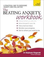 The Beating Anxiety Workbook : Teach Yourself  - Dr. Stephanie Fitzgerald