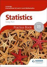Cambridge International A/AS Mathematics, Statistics : Practice Book - Greg Port