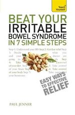 Beat Your Irritable Bowel Syndrome in 7 Simple Steps : Teach Yourself - Paul Jenner