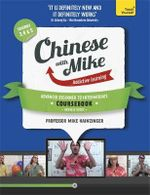 Learn Chinese With Mike Advanced Beginner to Intermediate Coursebook Seasons 3, 4 & 5 : Teach Yourself : Seasons 1 &2 - Mike Hainzinger