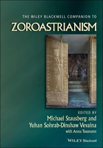 The Wiley-Blackwell Companion to Zoroastrianism : Wiley Blackwell Companions to Religion