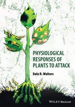 Physiological Responses of Plants to Attack - Dale Walters