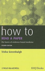 How to Read a Paper : The Basics of Evidence-Based Medicine : How - How to Series - Trisha Greenhalgh
