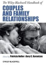 The Wiley-Blackwell Handbook of Couples and Family Relationships : Guide to Contemporary Research, Theory, Practice and Policy