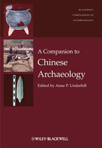 A Companion to Chinese Archaeology : Beyond the Tropes of Modernity