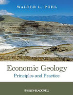 Economic Geology : Principles and Practice - Walter L. Pohl