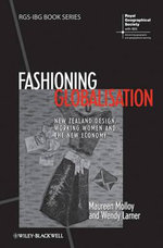 Fashioning Globalisation : New Zealand Design, Working Women and the Cultural Economy - Maureen Molloy