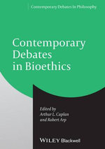 Contemporary Debates in Bioethics : Contemporary Debates in Philosophy