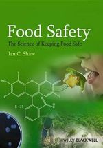 Food Safety : The Science of Keeping Food Safe - Ian C. Shaw