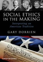Social Ethics in the Making : Interpreting an American Tradition - Gary J. Dorrien