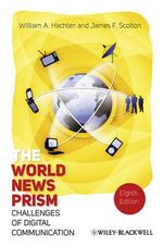 The World News Prism : Challenges of Digital Communication:  8th edition, 2011  - William A. Hachten