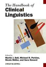 The Handbook of Clinical Linguistics : Blackwell Handbooks in Linguistics : 1st edition
