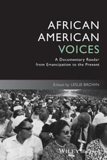 African American Voices : A Documentary Reader from Emancipation to the Present - Leslie Brown