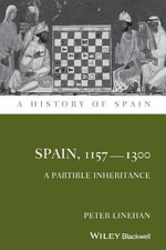 Spain, 1157-1300 : A Partible Inheritance - Peter Linehan