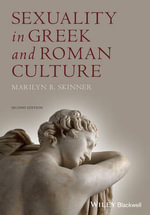 Sexuality in Greek and Roman Culture : Conceptualization, Assessment, and Treatment - Marilyn B. Skinner