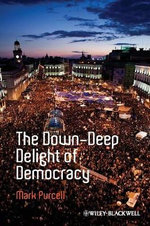 The Down-Deep Delight of Democracy : Antipode Book Series - Mark Purcell